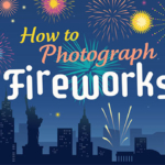Best Camera Settings for Fireworks Photography